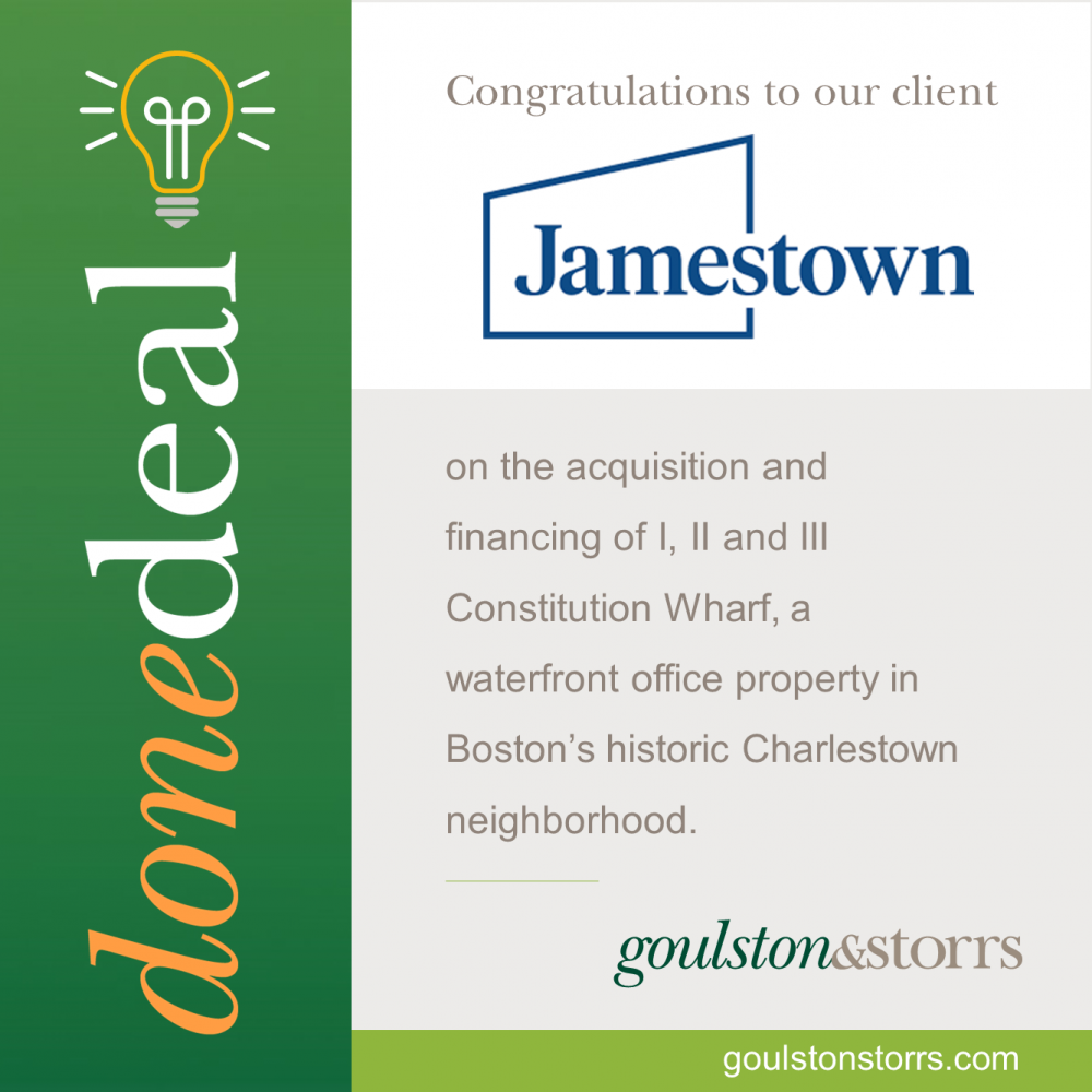 Goulston & Storrs congratulates client Jamestown on the acquisition and financing of I, II and III Constitution Wharf.